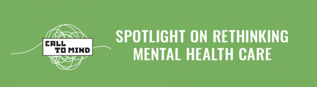 CALL TO MIND Spotlight on Rethinking Mental Health Care